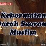 Hadis 14 : Kehormatan Darah Seorang Muslim