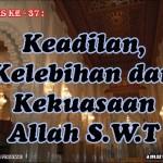 Hadis 37 : Keadilan, Kelebihan dan Kekuasaan Allah S.W.T