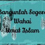 Bangunlah Segera Wahai Umat Islam