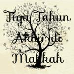 Tiga Tahun Akhir di Makkah
