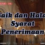 Hadis 10 : Baik dan Halal Syarat Penerimaan