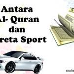 Antara Al- Quran & Kereta Sport