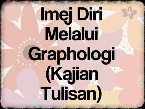 Imej Diri Melalui Graphologi(Kajian Tulisan)