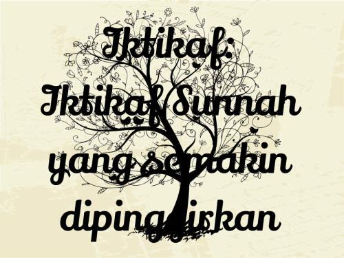 Iktikaf Iktikaf Sunnah yang semakin dipinggirkan