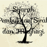 Sejarah Pembukaan Sirah dan Maghazi