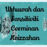 Ukhuwah dan Sensitiviti Cerminan Keizzahan