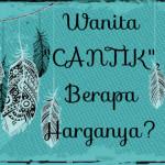 "Wanita ""CANTIK"", Berapa Harganya?"